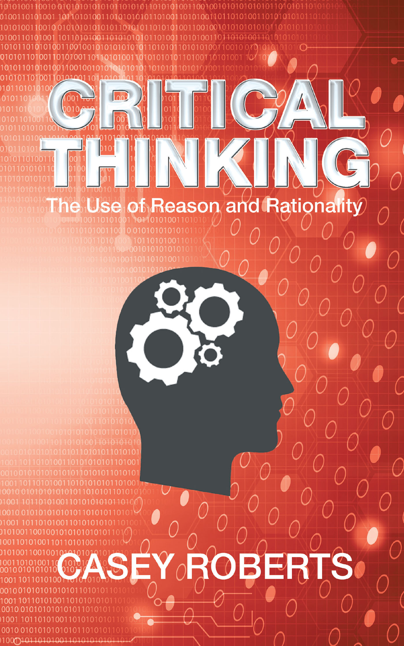 Critical Thinking: The Use Of Reason And Rationality